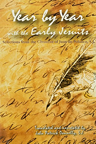 Year By Year with the Early Jesuits: Selections from the Chronicon of Juan de Polanco, S.J.