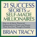 The 21 Success Secrets of Self-Made Millionaires: How to Achieve Financial Independence Faster and Easier Than You Ever Thought Possible Hörbuch von Brian Tracy Gesprochen von:  Author