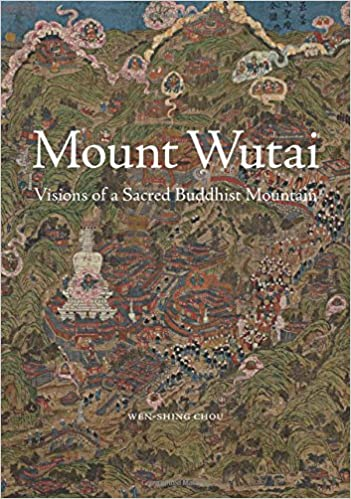 Visions of a Sacred Buddhist Mountain Mount Wutai