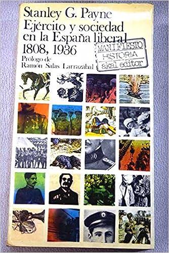 Ejercito y sociedad en la España liberal, 1808-1936: Amazon.es: Payne, Stanley G.: Libros