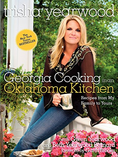 Georgia Cooking in an Oklahoma Kitchen: Recipes from My Family to Yours by Trisha Yearwood