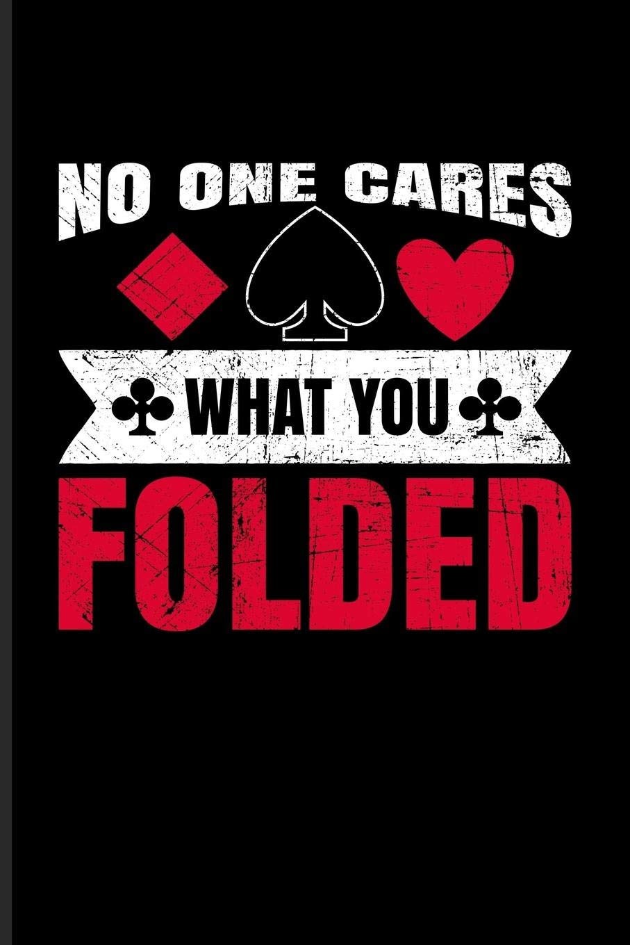 No One Cares What You Folded Funny Poker Quotes Journal For Casino Mathematics Strategy And Card Playing Fans 6x9 100 Blank Graph Paper Pages Poker Mind Yeoys 9781082152153 Amazon Com Books