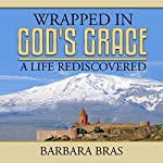 Wrapped in God's Grace: A Life Rediscovered | Barbara Bras