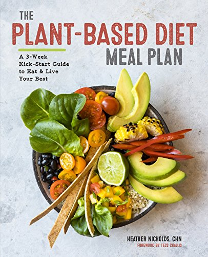 The Plant-Based Diet Meal Plan: A 3-Week Kick-Start Guide to Eat & Live Your Best by Heather Nicholds CHN