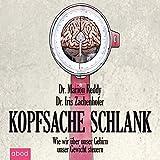 Kopfsache schlank: Wie wir über unser Gehirn unser Gewicht steuern (audio edition)