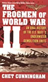 The Frogmen of World War II: An Oral History of the U.S. Navy's Underwater Demolition Teams