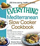 The Everything Mediterranean Slow Cooker Cookbook: Includes Sun-Dried Tomato and Pesto Dip, Apricot-Stuffed Pork Tenderloin, Tuscan Chicken and Zucchini Ragout, and Chocolate Creme Brulee