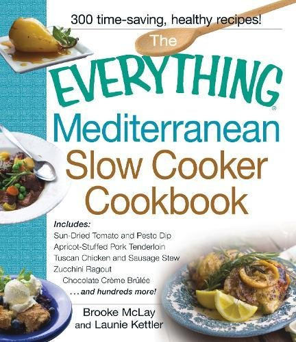 erranean Slow Cooker Cookbook: Includes Sun-Dried Tomato and Pesto Dip, Apricot-Stuffed Pork Tenderloin, Tuscan Chicken and Zucchini Ragout, and Chocolate Creme Brulee (Mediterranean Tomato)