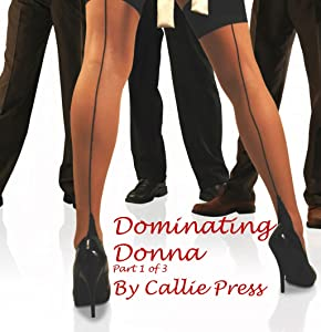 Dominating Donna: Part 1 of 3
