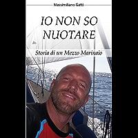 IO NON SO NUOTARE: STORIA DI UN MEZZO MARINAIO