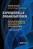 Exponentielle Organisationen: Das Konstruktionsprinzip für die Transformation von Unternehmen im Informationszeitalter
