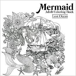 Amazon Mermaid Adult Coloring Book Lost Ocean 9781944741235 Books