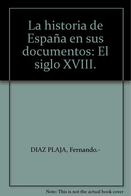 La historia de España en sus documentos: El siglo XVIII. Tapa blanda by DIA...: Amazon.es: DIAZ PLAJA, Fernando.-: Libros