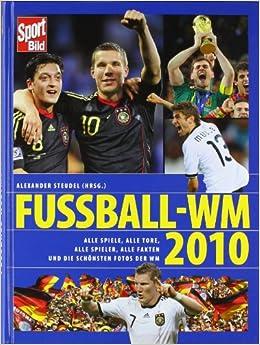 Fussball Wm 2010 Alle Spiele Alle Tore Alle Spieler Alle
