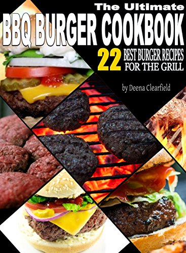 The Ultimate Bbq Burger Cookbook 22 Best Burger Recipes For The Grill Master Outdoor Cooking