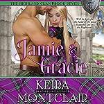Jamie and Gracie: The Highland Clan, Book 7 | Keira Montclair