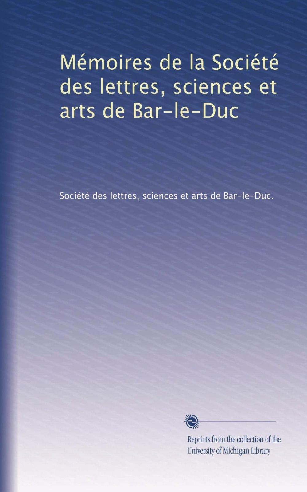 Mémoires de la Société des lettres, sciences et arts de Bar-le-Duc (Volume 32) (French Edition) PDF