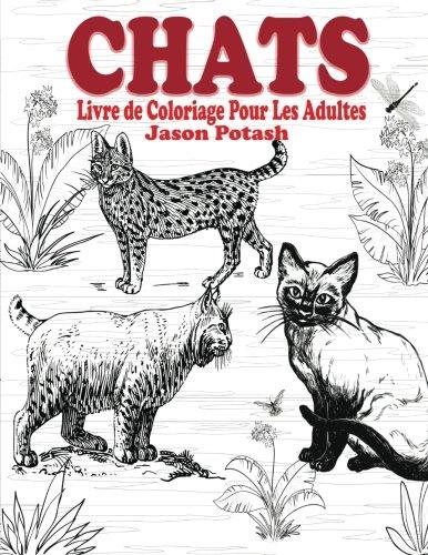 Chats Livre de Coloriage Pour Les Adultes (Le Soulager le stress des adultes Coloriage) (French Edition)