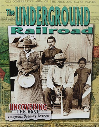(The Underground Railroad (Uncovering the Past: Analyzing Primary Sources))