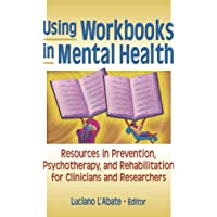 Using Workbooks in Mental Health: Resources in Prevention, Psychotherapy, and Rehabilitation for Clinicians and…