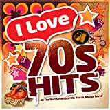 I Love 70's Hits - All the Best Seventies Hits You've Always Loved