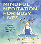 Mindful Meditation for Busy Lives: Active Meditation Throughout the Day | Chris Berlow