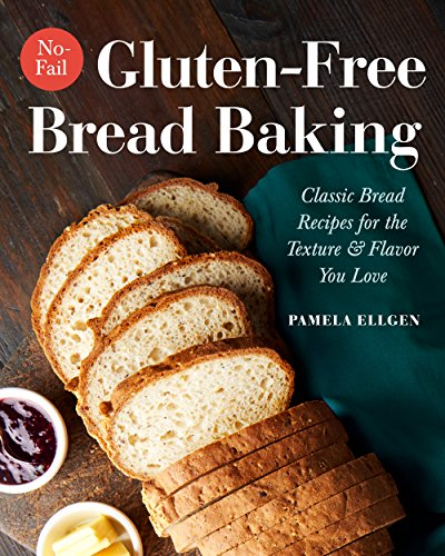 No-Fail Gluten-Free Bread Baking: Classic Bread Recipes for the Texture and Flavor You Love cover
