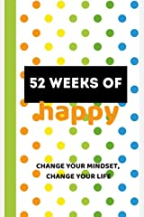 52 Weeks of Happy: 365 Days of Gratitude and Personal Growth on Your Way to a Joyful Life Paperback