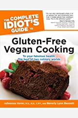 The Complete Idiot's Guide to Gluten-Free Vegan Cooking: To Your Fabulous Health! The Best of Two Culinary Worlds Kindle Edition