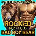 Rocked by the Bad Boy Bear: Shifter Romance Series Audiobook by Cynthia Mendoza Narrated by Addison Spear
