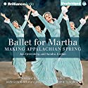 Ballet for Martha: Making Appalachian Spring Audiobook by Jan Greenberg, Sandra Jordan Narrated by Sarah Jessica Parker,  The Seattle Symphony conducted by Gerard Schwarz