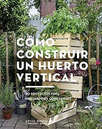 Cómo construir un huerto vertical: 20 proyectos para minijardines ...