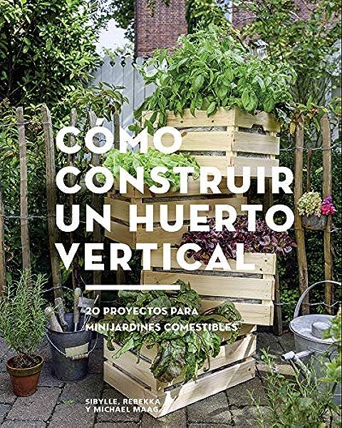 Cómo construir un huerto vertical: 20 proyectos para minijardines comestibles (GGDiy) eBook: Maag, Sibylle, Rebekka y Michael, Vitó i Godina, Albert: Amazon.es: Tienda Kindle