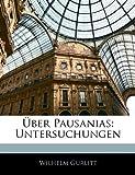 Ãœber Pausanias: Untersuchungen, Wilhelm Gurlitt, 1142684539