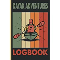 Kayak Adventures Logbook: Kayaking Journal to Track Routes, Destinations, Weather and Milestones