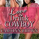 Love Drunk Cowboy: Spikes & Spurs Series, Book 1 Audiobook by Carolyn Brown Narrated by Ann Marie Lee