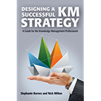 Designing a Successful KM Strategy: A Guide for the Knowledge Management Professional