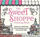 (US) The Sweet Shoppe Coloring Book: A Fantastical and Splendid Display of Divine Confectionary Creation and Exquisite Candied Delights