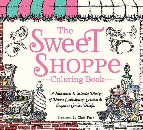 Candied Sweet (The Sweet Shoppe Coloring Book: A Fantastical and Splendid Display of Divine Confectionary Creation and Exquisite Candied Delights)