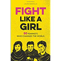 Fight Like a Girl: 50 Feminists Who Changed the World