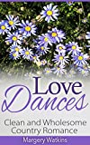 Love Dances: Clean and Wholesome Country Romance