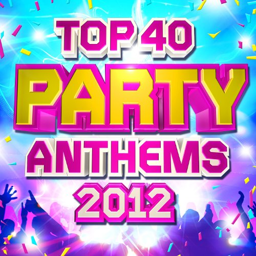 Top 40 Party Club Anthems 2012 - The 30 Best 2012 Party Dance Hits - Perfect for Summer Holidays, BBQ & Beach Parties ( Deluxe )