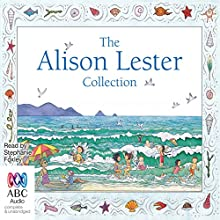 The Alison Lester Collection Audiobook by Alison Lester Narrated by Stephanie Foxley