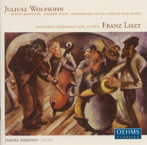 Wolfsohn, J.: Jewish Rhapsody / Hebrew Suite / Paraphrases On Old Jewish Folk Songs / Liszt, F.: Hungarian Rhapsodies