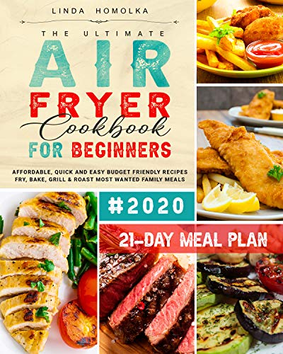 The Ultimate Air Fryer Cookbook for Beginners #2020: 600 Affordable, Quick and Easy Budget Friendly Recipes Fry, Bake, Grill & Roast Most Wanted Family Meals | 21-Day Meal Plan 1