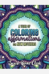 A Year of Coloring Affirmations for New Mothers - Adult Coloring Book Paperback