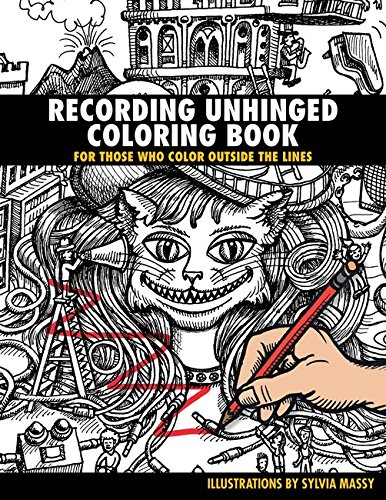 Recording Unhinged Coloring Book: For Those Who Color Outside the Lines