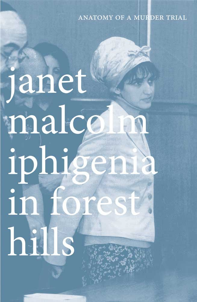 Iphigenia in Forest Hills: Anatomy of a Murder Trial: Janet Malcolm ...