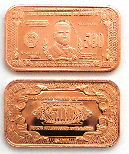 1 – $500 William McKinley Paper Money Copper Bar | 1 AVDP Ounce .999 Fine Copper Ingot Copper –