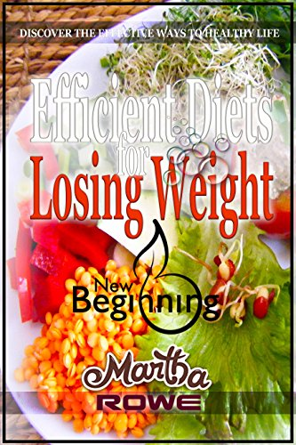Efficient Diets for Losing Weight (New Beginning Book): Discover the Effective Ways to Healthy Life: Raw Food Diet, How to Lose Weight Fast, Vegan Recipes, Healthy Living, Fast Diet